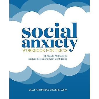 Arbetsbok för social ångest för tonåringar 10minute metoder för att minska stress och få förtroende av Sally Annjanece Stevens