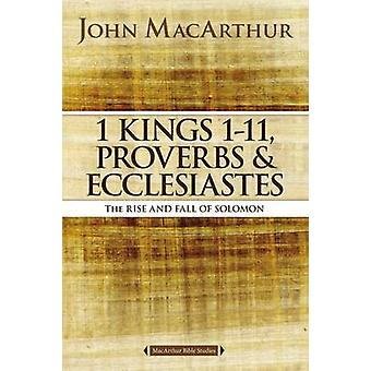 1 Kings 1 to 11 - Proverbs - and Ecclesiastes - The Rise and Fall of S