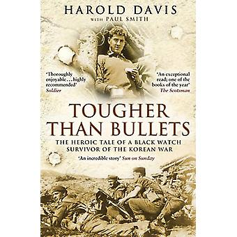 Tougher Than Bullets - The Heroic Tale of a Black Watch Survivor of th