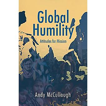 Global Humility -Attitudes to Mission by Andrew McCullough - 978191078