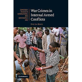 War Crimes in Internal Armed Conflicts by Eve la Haye - 9780521132275