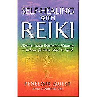 Self healing met Reiki: Hoe maak je heelheid, harmonie en balans van lichaam, geest en ziel