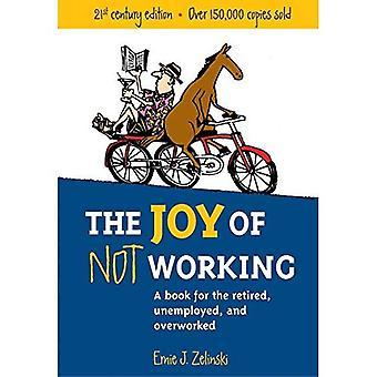 De vreugde van het niet werkt: een boek voor gepensioneerden, werklozen, en overwerkt
