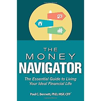 The Money Navigator - The Essential Guide to Living Your Ideal Financi