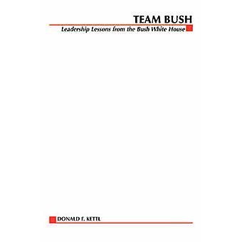 Team Bush by Kettl & Donald F.