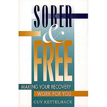 Sober and Free Making Your Recovery Work for You by Kettelhack & Guy