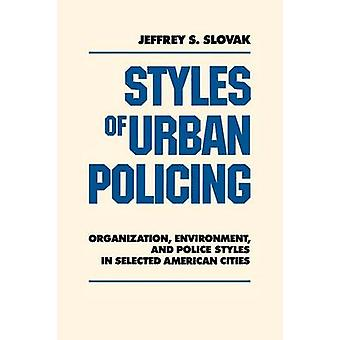 Styles of Urban Policing Organization Environment and Police Styles in Selected American Cities by Slovak & Jeffrey