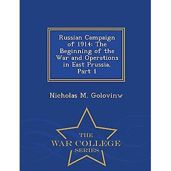 Russian Campaign of 1914 The Beginning of the War and Operations in East Prussia Part 1  War College Series by Golovinw & Nicholas M.