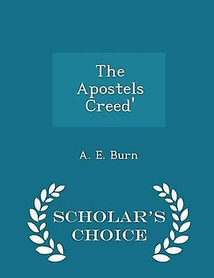 The Apostels Creed  Scholars Choice Edition by Burn & A. E.