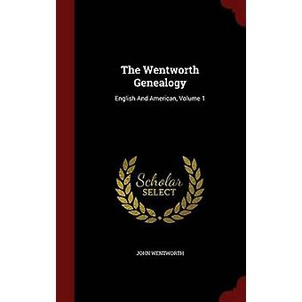 The Wentworth Genealogy English And American Volume 1 by Wentworth & John