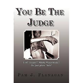 You Be the Judge Evil Insane Mildly Masochistic Or Just Plain Itch by Flanagan & Pam J.