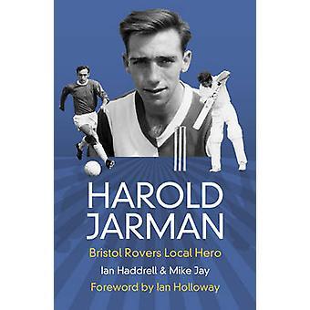 Harold Jarman - Bristol Rovers Local Hero by Mike Jay - Ian Haddrell -