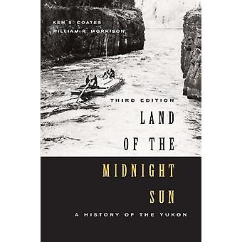Land of the Midnight Sun - Third Edition - A History of the Yukon by K