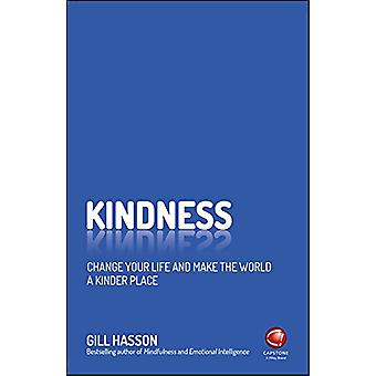 Kindness - Change your life and make the world a kinder place by G. Ha