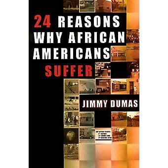 24 Reasons Why African Americans Suffer by Jimmy Dumas - 978091354363