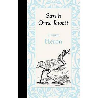 A White Heron by Sarah Jewett - 9781429096287 Book