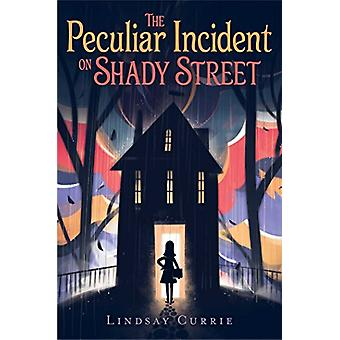 The Peculiar Incident on Shady Street by Lindsay Currie - 97814814770
