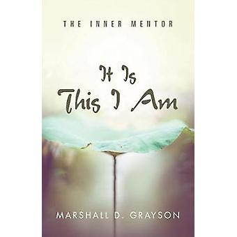 It Is This I Am - The Inner Mentor by Marshall D Grayson - 97815043775