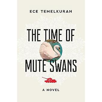 The Time of Mute Swans - A Novel by Ece Temelkuran - 9781628728149 Book