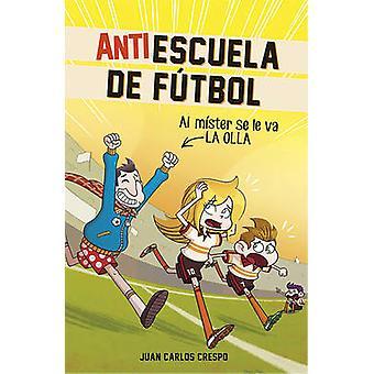 Antiescuela de Futbol #3. Al Mister Se Le Va La Olla / Soccer Anti-Sc