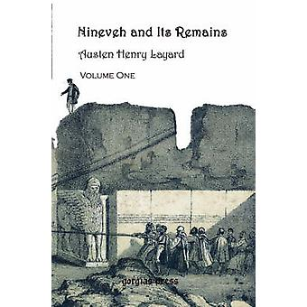 Nineveh and Its Remains Volume 1 by Layard & Austen Henry