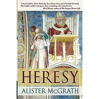 Heresy A History Of Defending The Truth by McGrath & Alister