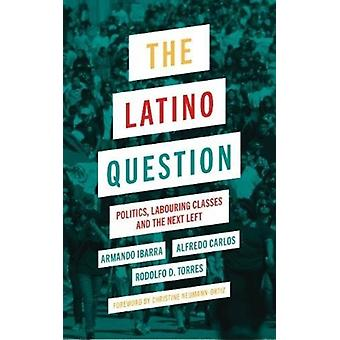 The Latino Question Politics Labouring Classes and the Next Left by Ibarra & Armando