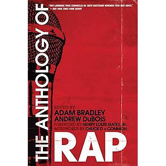 The Anthology of Rap by Afterword by Common & Afterword by Chuck D & Foreword by Jr Gates & Edited by Adam Bradley & Edited by Andrew DuBois