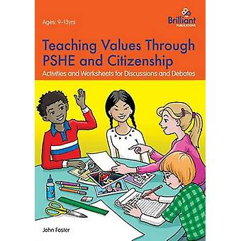 Teaching Values through PSHE and Citizenship Activities and Worksheets for Discussions and Debates by Foster & John