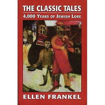 The Classic Tales 4000 Years of Jewish Lore by Frankel & Ellen