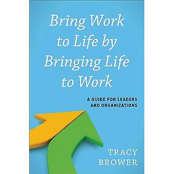 Bring Work to Life door Bringing Life to Work door Tracy Brower