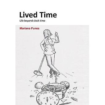 Lived Time Life Beyond Clock Time by Funes & Mariana