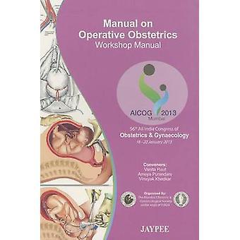 Manual on Operative Obstetrics - Workshop Manual by Hrishikesh D Pai -