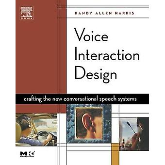 Voice Interaction Design Crafting the New Conversational Speech Systems by Harris & Randy