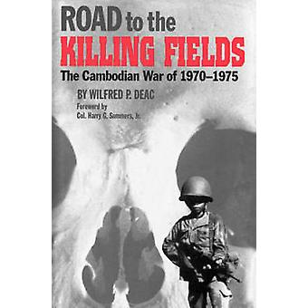 Road to the Killing Fields The Cambodian War of 19701975 by Deac & Wilfred P.
