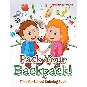 Pack Your Backpack Time for School Coloring Book by for Kids & Activibooks