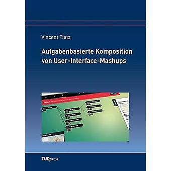Aufgabenbasierte Komposition von UserInterfaceMashups by Tietz & Vincent