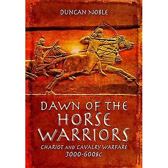 Dawn van de krijgers paard: wagen en cavalerie Warfare, 3000-600BC