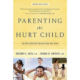 Parenting the Hurt - Helping Adoptive Families Heal and Grow by Gregor