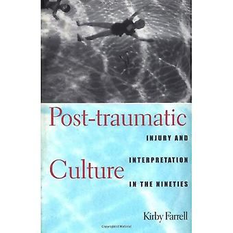 Post-Traumatic Culture : Injury and Interpretation in the Nineties
