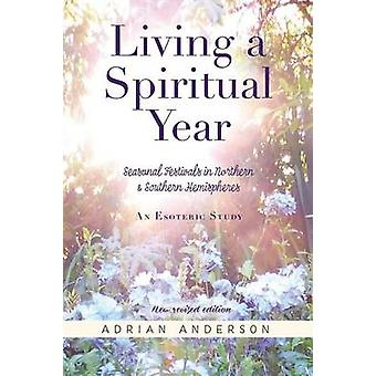 Living a Spiritual Year by Anderson & Adrian