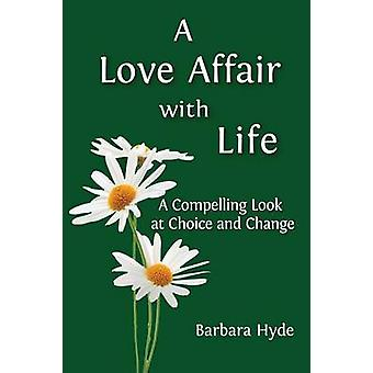 A Love Affair with Life A Compelling Look at Choice and Change von Hyde & Barbara