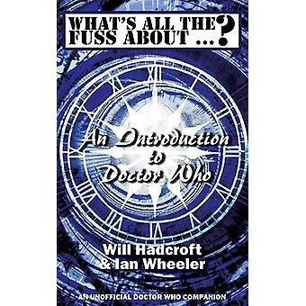 Whats All the Fuss About ... An Introduction to Doctor Who. An Unofficial Doctor Who Companion. by Hadcroft & Will