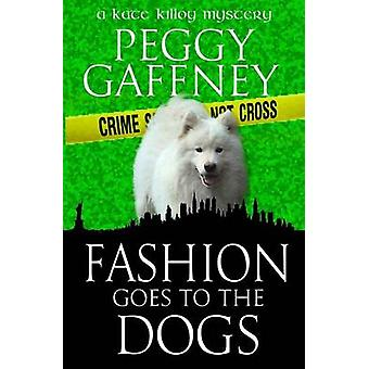 FASHION GOES TO THE DOGS A Kate Killoy Mystery by Gaffney & Peggy