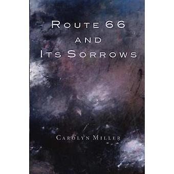 Route 66 and Its Sorrows by Miller & Carolyn
