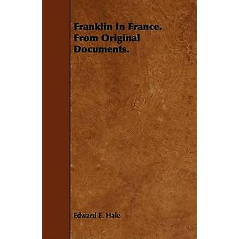 Franklin In France. From Original Documents. by Hale & Edward E.