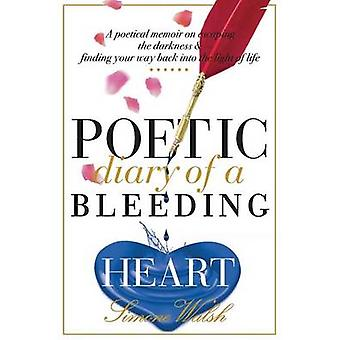 Poetic Diary of a Bleeding Heart by Walsh & Simone