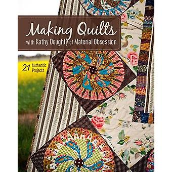 Making Quilts with Kathy Doughty of Material ObsessionPrintonDemandEdition 21 Authentic Projects With Patterns by Doughty & Kathy