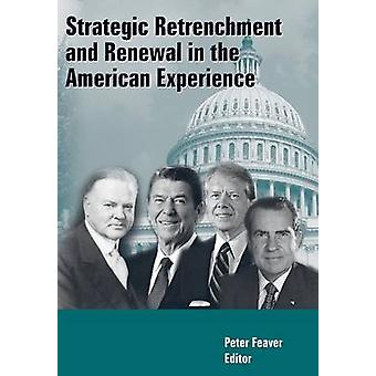 Strategic Retrenchment and Renewal in the American Experience by Feaver & Peter