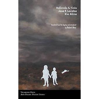 Poems of Rolando S. Tinio Jose F. Lacaba  Rio Alma by Nery & Robert